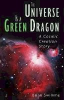 Swimme Ph.D., Brian - The Universe Is a Green Dragon: A Cosmic Creation Story - 9780939680146 - KKD0000904