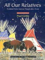 Goble, Paul - All Our Relatives: Traditional Native American Thoughts about Nature - 9780941532778 - V9780941532778