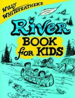 Whitefeather, Willy - Willy Whitefeather's River Book for Kids - 9780943173948 - V9780943173948