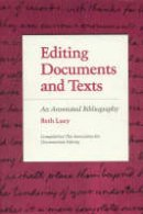 Gorman, Kathleen, Luey, Beth - Editing Documents and Texts: An Annotated Bibliography - 9780945612131 - V9780945612131