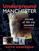 Warrender, Keith - Underground Manchester: Secrets of the City Revealed - 9780946361410 - V9780946361410