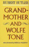 Butler, Hubert - Grandmother and Wolfe Tone - 9780946640447 - KKD0005235
