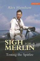 Henshaw, Alex - Sigh for a Merlin : Testing the Spitfire - 9780947554835 - V9780947554835