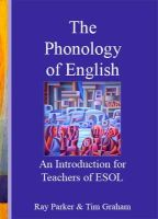 Parker, Ray, Graham, Tim - An Introduction to the Phonology of English for Teachers of ESOL (Book with Audio CD) - 9780952280828 - V9780952280828
