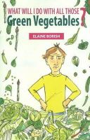 Borish, Elaine - What'll I Do with All Those Corguettes/Root Vegetables/Green Vegetables (Three Book Set) - 9780952488194 - V9780952488194