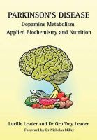 Leader, Lucille, Leader, Geoffrey - Parkinson's Disease Dopamine Metabolism, Applied Biochemistry and Nutrition - 9780952605669 - V9780952605669