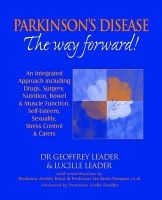 Leader, Geoffrey, Leader, Lucille - Parkinson's Disease : The Way Forward! An Integrated Approach including Drugs, Surgery, Nutrition, Bowel and Muscle Function, Self-Esteem, Sexuality, Stress Control and Carers - 9780952605683 - V9780952605683