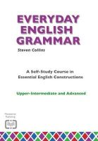 Collins, Steven - Everyday English Grammar: A Self-study Course in Essential English Constructions: Upper-intermediate and Advanced (Everyday English Series) - 9780952835868 - V9780952835868