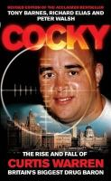 Barnes, Tony, Elias, Richard, Walsh, Peter - Cocky: The Rise & Fall of Curtis Warren, Britain's Biggest Drug Baron - 9780953084777 - V9780953084777