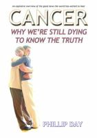 Day, Phillip - Cancer Why We're Still Dying To Know The Truth - 9780953501243 - V9780953501243