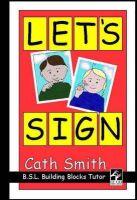 Smith, Cath - Let's Sign: BSL Building Blocks Tutor - 9780953506934 - V9780953506934