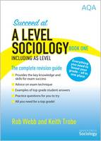 Webb, Rob, Trobe, Keith - Succeed at A Level Sociology Book One Including AS Level: The Complete Revision Guide - 9780954007997 - V9780954007997