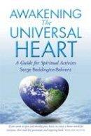 Beddington-Behrens, Serge - Awakening The Universal Heart - 9780954127589 - V9780954127589