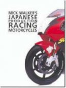 Walker, Mick - Japanese Production Racing Motorcycles: Racing Motorcycles (Mick Walker) - 9780954435707 - V9780954435707