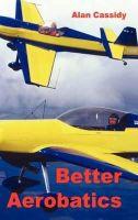 Cassidy, Alan Charles - Better Aerobatics (Vol 1) - 9780954481407 - V9780954481407