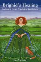 McGarry, Gina - Brighid's Healing: Ireland's Celtic Medicine Traditions - 9780954723026 - V9780954723026
