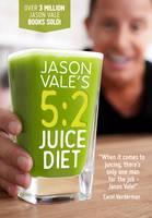 Jason Vale - Jason Vale's 5:2 Juice Diet - 9780954766467 - V9780954766467