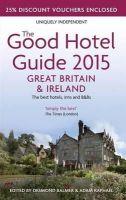 Raphael, Adam, Balmer, Desmond - The Good Hotel Guide 2015: Great Britain & Ireland (Good Hotel Guide Great Britain and Ireland) - 9780954940492 - V9780954940492