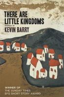 Barry, Kevin - There Are Little Kingdoms:  Stories - 9780955015298 - V9780955015298