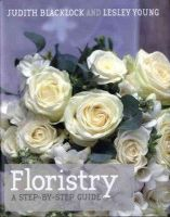 Judith Blacklock, Lesley Young - Floristry: A Step-By-Step Guide - 9780955239151 - V9780955239151