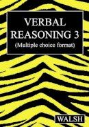 Walsh, Mary, Walsh, Barbara - Verbal Reasoning 3: Bk. 3 - 9780955309922 - V9780955309922