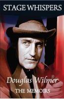 Wilmer, Douglas - Stage Whispers: Douglas Wilmer, the Memoirs - 9780955656491 - V9780955656491