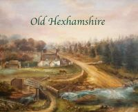 Kristensen, Hilary - Old Hexhamshire: A Glimpse into the History of the 'Shire Over the Centuries - 9780955939532 - V9780955939532