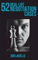 Jon Lavelle - 52 Real Life Negotiation Cases - 9780955956430 - V9780955956430
