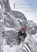 Richardson, Simon - Chasing the Ephemeral: 50 Routes for a Successful Scottish Winter - 9780956036797 - V9780956036797
