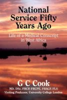 Cook, G. C. - National Service Fifty Years Ago: Life of a Medical Conscript in West Africa - 9780956059833 - V9780956059833