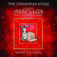 Duggan, Janet - The Christmas Story as Told by Assellus the Christmas Donkey - 9780956338907 - V9780956338907