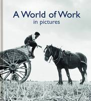 Helen Bate - A World of Work in Pictures - 9780956381835 - V9780956381835