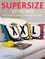 Pearce, Jacqui - Supersize Stitches: More Than 30 XXL Designs for Sensationally Speedy Results - 9780956438287 - V9780956438287