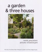 Brown, Jane - Garden & Three Houses: The Story of Architect Peter Aldington's Garden and Three Village Houses - 9780956495303 - V9780956495303