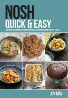May, Joy - Nosh Quick & Easy: Another, Refreshingly Simple Approach to Cooking from the May Family - 9780956746481 - V9780956746481