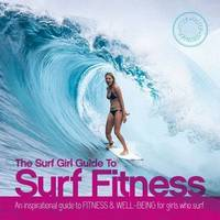 Stanbury, Lee, Searle, Louise - The Surf Girl Fitness Handbook: An Inspirational Guide to Fitness and Well-being for Girls Who Surf - 9780956789372 - V9780956789372