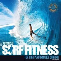 Stanbury, Lee - Advanced Surf Fitness for High Performance Surfing: The Ultimate Guide for Surfers of All Levels - 9780956789396 - V9780956789396