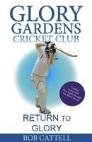 Cattell, Bob - Return to Glory (Glory Gardens Cricket Club) - 9780956851062 - V9780956851062