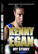 McKenna, Ewan - Kenny Egan - Autobiography: My Story - 9780956913463 - KRA0003063