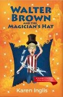 Inglis, Karen - Walter Brown and the Magician's Hat - 9780956932389 - V9780956932389