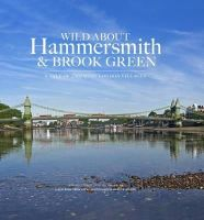 Wilson, Andrew, MacMillan, Caroline - Wild About Hammersmith and Brook Green - 9780957044777 - V9780957044777