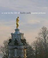 Jackson, Joanna - A Year in the Life of Bushy Park - 9780957044784 - V9780957044784