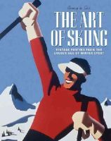 de Gex, Jenny - The Art of Skiing: Vintage Posters from the Golden Age of Winter Sport - 9780957148376 - V9780957148376