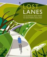 Thurston, Jack - Lost Lanes: 36 Glorious Bike Rides in Southern England (London and the South-East) - 9780957157316 - V9780957157316