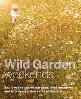 Tania Pascoe - Wild Garden Weekends: Explore the Secret Gardens, Wild Meadows and Kitchen Garden Cafes of Britain - 9780957157392 - V9780957157392