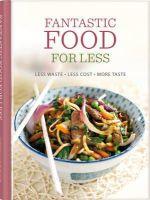 Davenport, Emily, Lewis, Sara - Fantastic Food for Less: Less Waste, Less Cost, More Taste (Dairy Cookbook) - 9780957177222 - V9780957177222