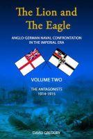 Gregory, David J. - The Lion and the Eagle: v. 2: The Antagonists - 9780957286443 - V9780957286443