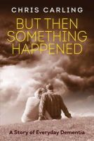 Carling, Chris - But Then Something Happened: A Story of Everyday Dementia - 9780957307902 - V9780957307902