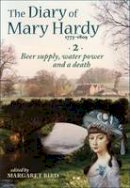 - The Diary of Mary Hardy 1773-1809: 1781-1793: Beer Supply, Water Power and a Death Diary 2 - 9780957336018 - V9780957336018