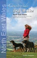 Seddon, Gillian, Neudorfer, Erwin - Countryside Dog Walks: North East Wales: 20 Graded Walks with No Stiles for Your Dogs - 9780957372207 - V9780957372207